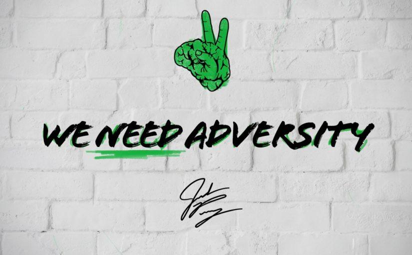 We NEED Adversity